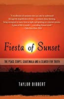 Fiesta of Sunset: The Peace Corps, Guatemala and a Search for Truth