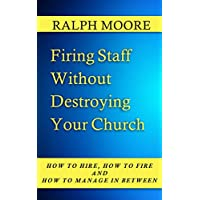Firing Staff Without Destroying Your Church (How to Hire, How to Fire and How to Manage in Between Book 6) (English Edition)