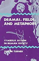 Dramas, Fields, and Metaphors: Symbolic Action in Human Society (Symbol, Myth, and Ritual Series) by Victor Turner(1975-10-31)