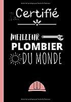 Certifié meilleur plombier du monde: Carnet de notes original pour plombier - cahier d'écriture super artisan - idéal pour un anniversaire, une fête ou encore pour Noël | 100 pages au format 7*10 pouces