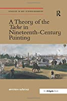 A Theory of the Tache in Nineteenth-Century Painting (Studies in Art Historiography)