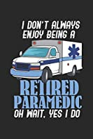 I Don't Always Enjoy Being A Retired Paramedic Oh Wait, Yes I Do: 120 Pages I 6x9 I Dot Grid