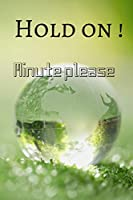 hold on minute please: Gift to your husband (Best printing quality)