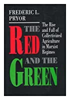 The Red and the Green: The Rise and Fall of Collectivized Agriculture in Marxist Regimes (Princeton Legacy Library)