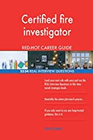 Certified Fire Investigator Red-Hot Career Guide; 2534 Real Interview Questions