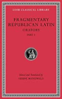 Fragmentary Republican Latin, Volume III: Oratory, Part 1 (Loeb Classical Library)