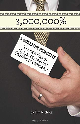 Download 3 Million Percent: 5 Proven Keys to My Success with the Chamber of Commerce 0986418900