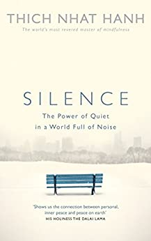Silence: The Power of Quiet in a World Full of Noise by [Hanh, Thich Nhat]