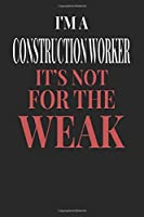 I'm A Construction Worker It's Not For The Weak: Construction Worker Notebook | Construction Worker Journal | Handlettering | Logbook | 110 DOTGRID Paper Pages | 6 x 9