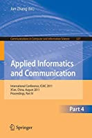 Applied Informatics and Communication, Part IV: International Conference, ICAIC 2011, Xi'an, China, August 20-21, 2011, Proceedings, Part IV (Communications in Computer and Information Science)