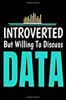 Introverted But WillingTo Discuss Data: Dot Grid Page Notebook Gift For Computer Data Science Related People.