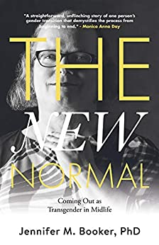 The New Normal: Coming Out as Transgender in Midlife by [Booker, Jennifer M.]