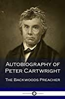 Autobiography of Peter Cartwright: The Backwoods Preacher [並行輸入品]