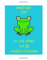 weekly diary 2020 i'm just sipping my tea. minding my business: Achieve Your Goals by planning with this weekly organiser