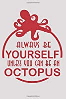 Always Be Yourself Unless You Can Be An Octopus Then Always Be An Octopus: (6x9 Journal): College Ruled Lined Writing Notebook, 120 Pages