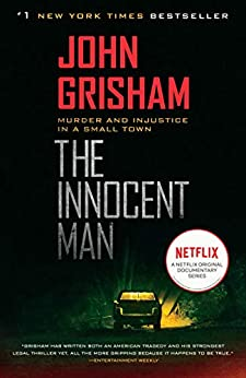 [Grisham, John]のThe Innocent Man: Murder and Injustice in a Small Town (English Edition)