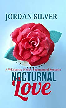 Nocturnal Love: A Whispering Hollow Supernatural Romance by [Silver, Jordan]
