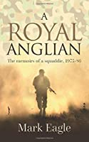A Royal Anglian: The memoirs of a squaddie, 1975-86