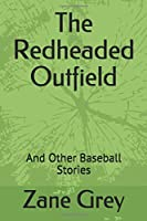The Redheaded Outfield: And Other Baseball Stories