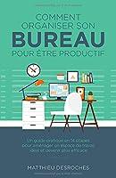 Comment organiser son bureau pour être productif: Un guide pratique en 14 étapes pour aménager un espace de travail idéal et devenir plus efficace