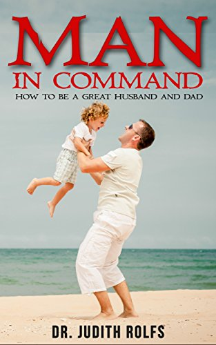 Man in Command: How To Be A Great Husband and Dad (English Edition)