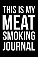 "This Is My Meat Smoking Journal: 6x9"" Dot Bullet Notebook/Journal Funny Gift Idea For BBQ Lovers, Smoked Barbeque"