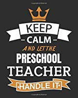 KEEP CALM LET THE PRESCHOOL TEACHER HANDLE IT: Daily, Weekly,  Monthly And Yearly  Teacher Planner | Academic Year Lesson Plan and Record Book
