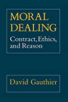 Moral Dealing: Contract, Ethics and Reason