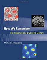How We Remember (MIT Press): Brain Mechanisms of Episodic Memory (The MIT Press)