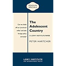 The Adolescent Country: A Lowy Institute Paper: Penguin Special: A Lowy Institute Paper: Penguin Special