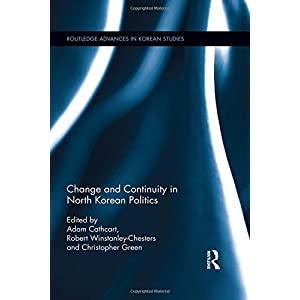 Change and Continuity in North Korean Politics (Routledge Advances in Korean Studies)