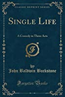 Single Life: A Comedy in Three Acts (Classic Reprint)