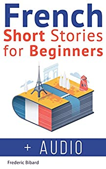 French Short Stories for Beginners + French Audio: Improve Your reading And Listening Skills In French With Easy French stories (French Edition) by [Bibard, Frederic, French]