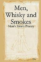 Men, Whisky and Smokes: Men's Men's Poetry