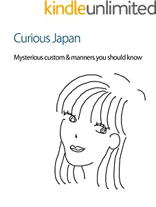 Curious Japan: Mysterious custom & manners you should know (English Edition)