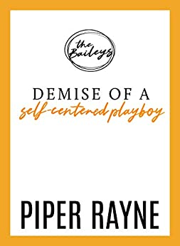Demise of a Self-Centered Playboy (The Baileys Book 5) by [Rayne, Piper]