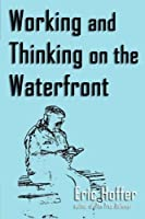 Working and Thinking on the Waterfront by Eric Hoffer(2009-08-04)