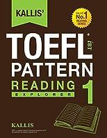 Kallis' TOEFL iBT Pattern Reading 1: Explorer (College Test Prep 2016 + Study Guide Book + Practice Test + Skill Building - TOEFL iBT 2016)