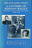 A Century of Russian Ballet: Documents and Eyewitness Accounts, 1810-1910