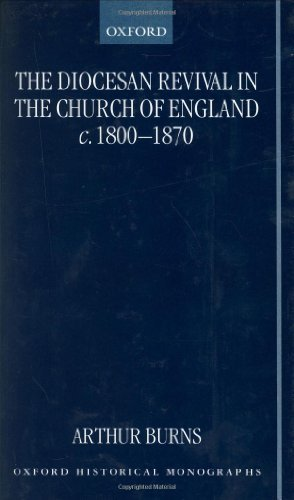The Diocesan Revival in the Church of England c. 1800-1870 (Oxford Historical Monographs) (English Edition)