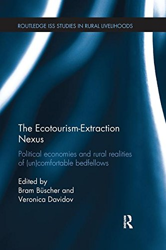 The Ecotourism-Extraction Nexus: Political Economies and Rural Realities of (un)Comfortable Bedfellows (Routledge Iss Studies in Rural Livelihoods)