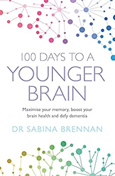 100 Days to a Younger Brain: Maximise your memory, boost your brain health and defy dementia by [Brennan, Sabina]