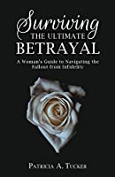 Surviving the Ultimate Betrayal: A Woman's Guide to Navigating the Fallout from Infidelity