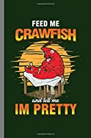 """Feed me Crawfish: Cool Crawfish Cute Design Sayings Funny Gift (6""""x9"""") Lined Notebook to write in"""