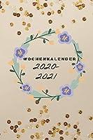 Wochenkalender 2020/2021: A5 Kalender mit Praktischer Wochenuebersicht fuer die Organisation deiner Termine I Jahreskalender mit viel Raum fuer Notizen