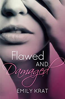 Flawed and Damaged (Damaged Hearts Duet Book 1) by [Krat, Emily]