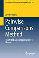 Pairwise Comparisons Method: Theory and Applications in Decision Making (Lecture Notes in Economics and Mathematical Systems)