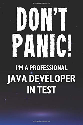 Don't Panic! I'm A Professional Java Developer in Test: Customized 100 Page Lined Notebook Journal Gift For A Busy Java Developer in Test: Far Better Than A Throw Away Greeting Card.