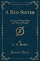 A Red Sister, Vol. 3 of 3: A Story of Three Days and Three Months (Classic Reprint)
