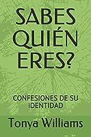 SABES QUIÉN ERES?: CONFESIONES DE SU IDENTIDAD